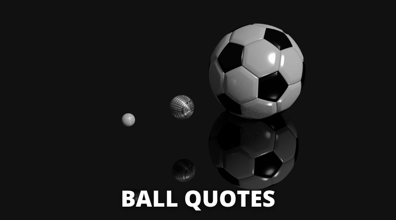 Ball quotes featured