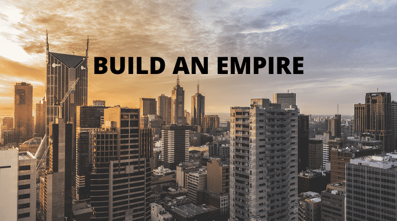 How To Build An Empire