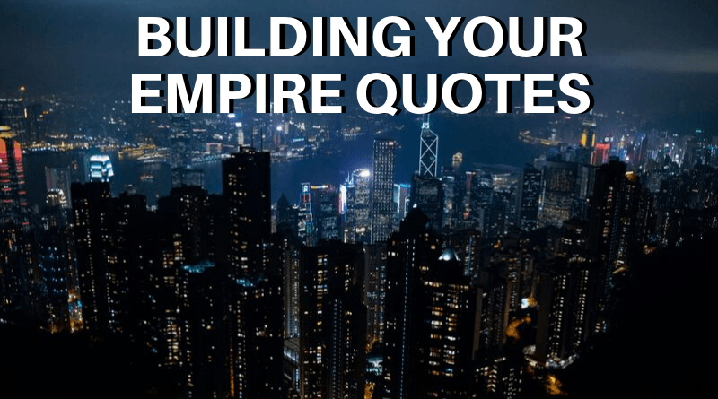 Building An Empire Quotes featured