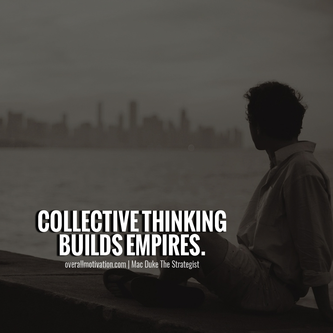 Collective thinking builds empires