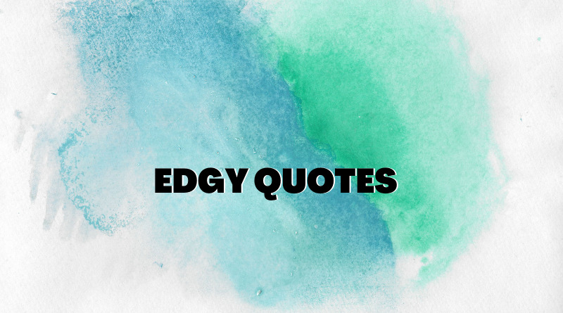 Edgy Quotes Featured