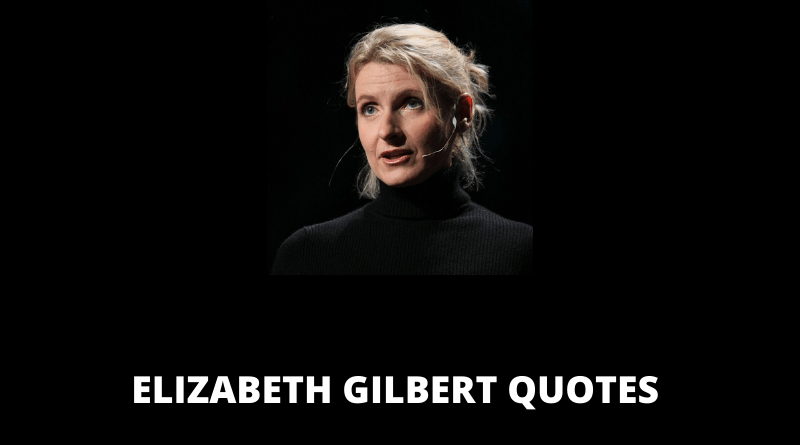 Elizabeth Gilbert Quotes featured