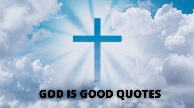 GOD IS GOOD QUOTES FEATURE