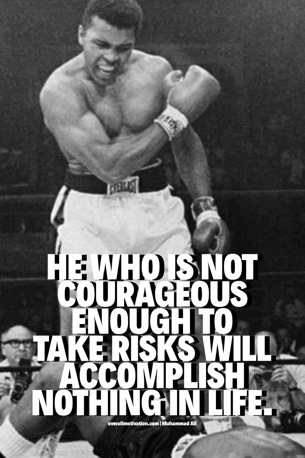 He who is not courageous enough..