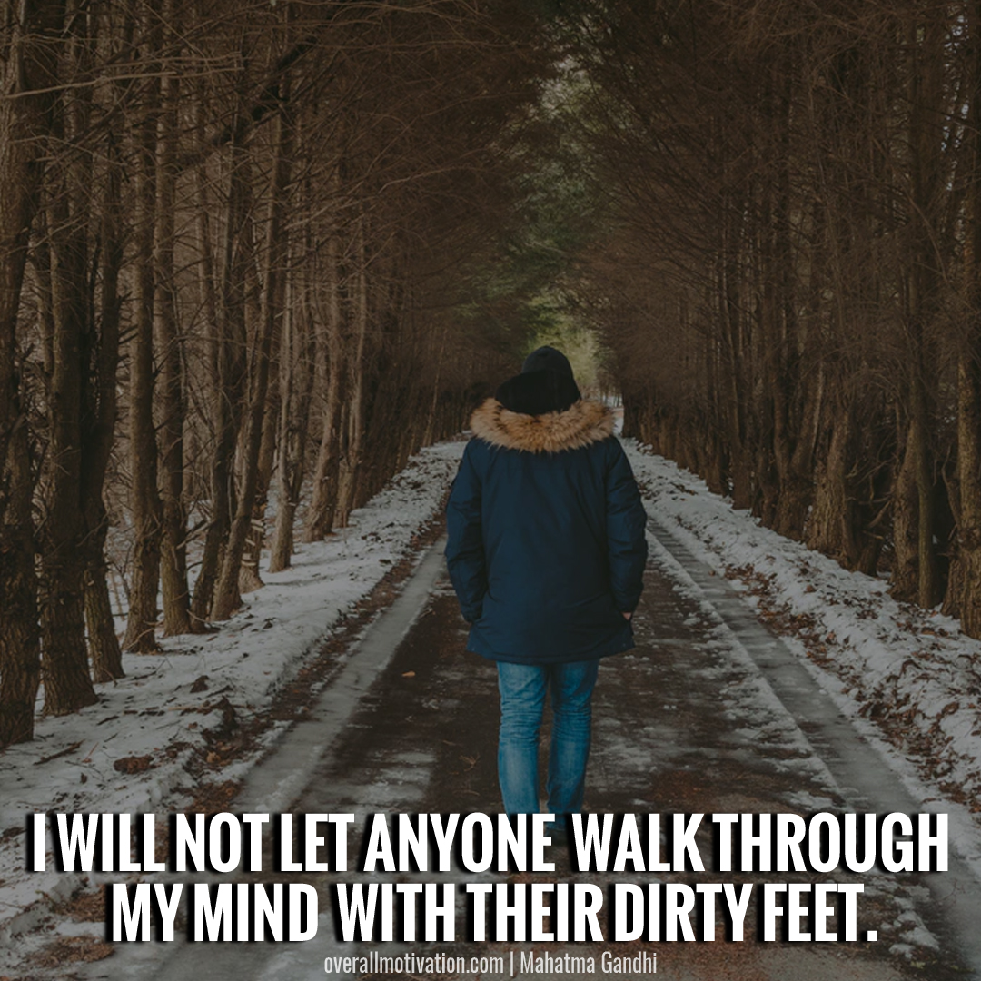I will not let anyone walk through my mind with their dirty feet Quotes by Mahatma Gandhi