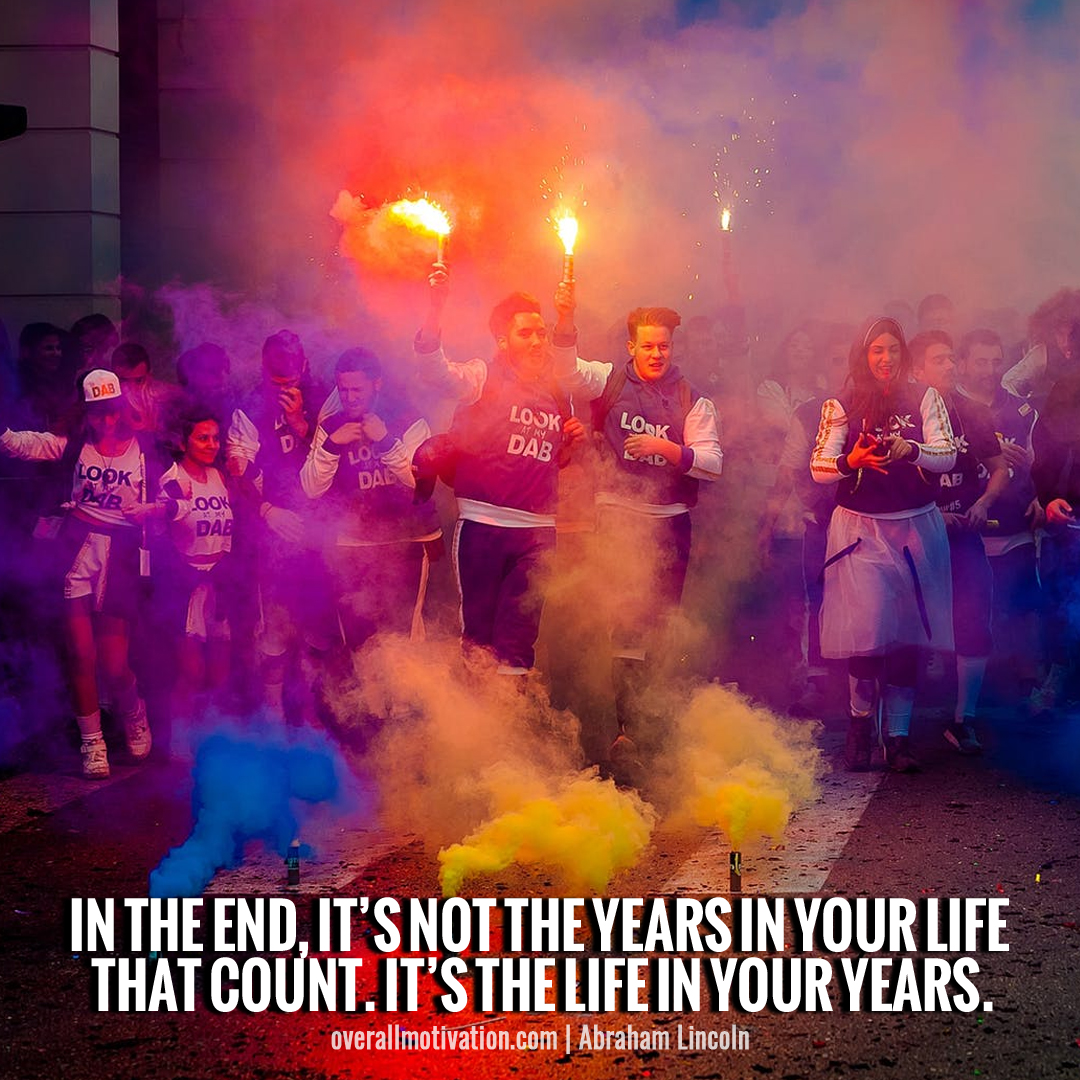 In the end, it's not the years in your life