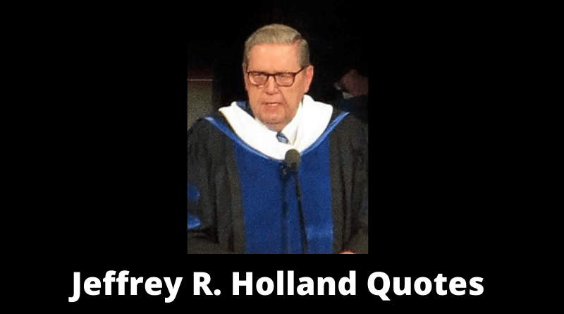 Jeffrey R Holland Quotes Featured