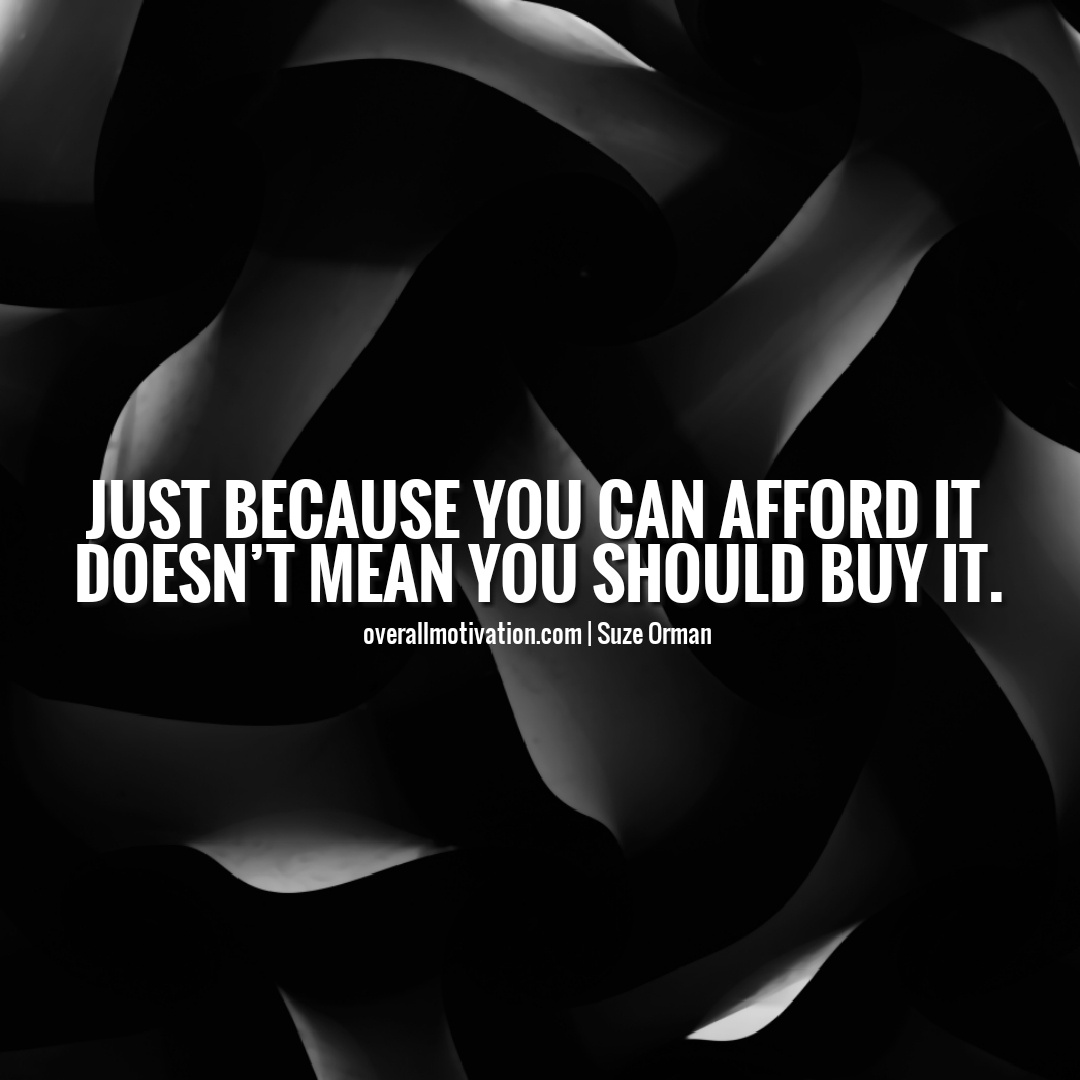 Just because you can afford it money quotes