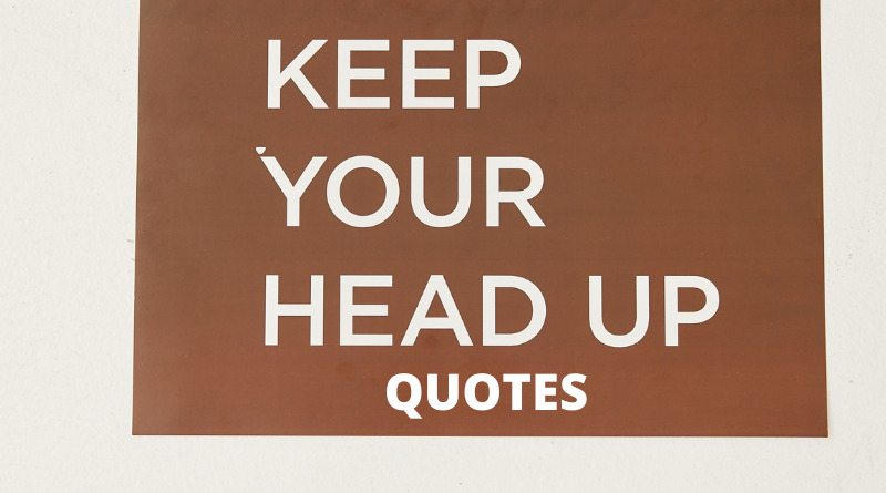 KEEP YOUR HEAD UP QUOTES FEATURE