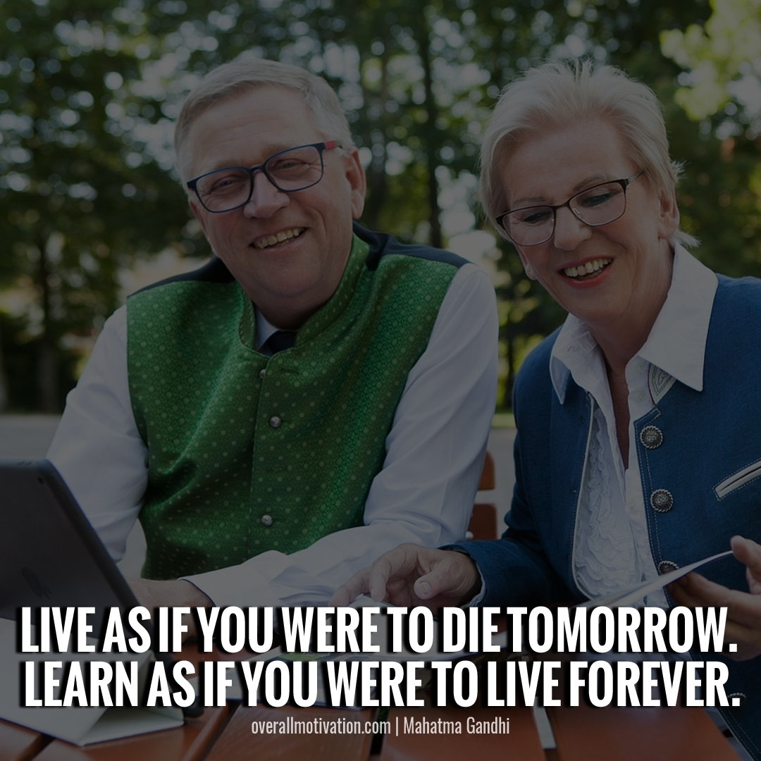 Live as if you were to die tomorrow. Learn as if you were to live forever quotes by Gandhi