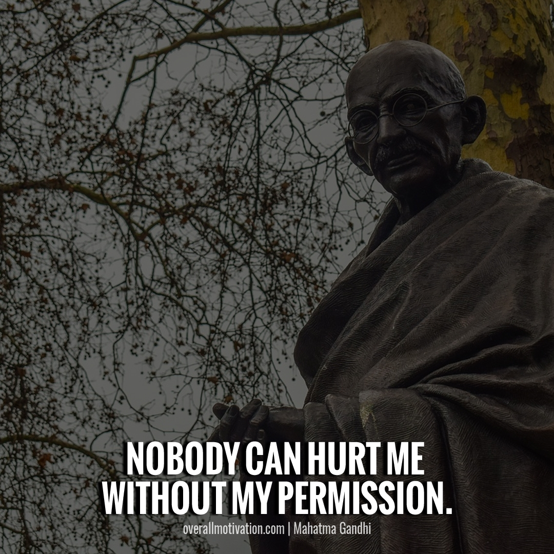 Nobody can hurt me without my permission quotes by gandhi