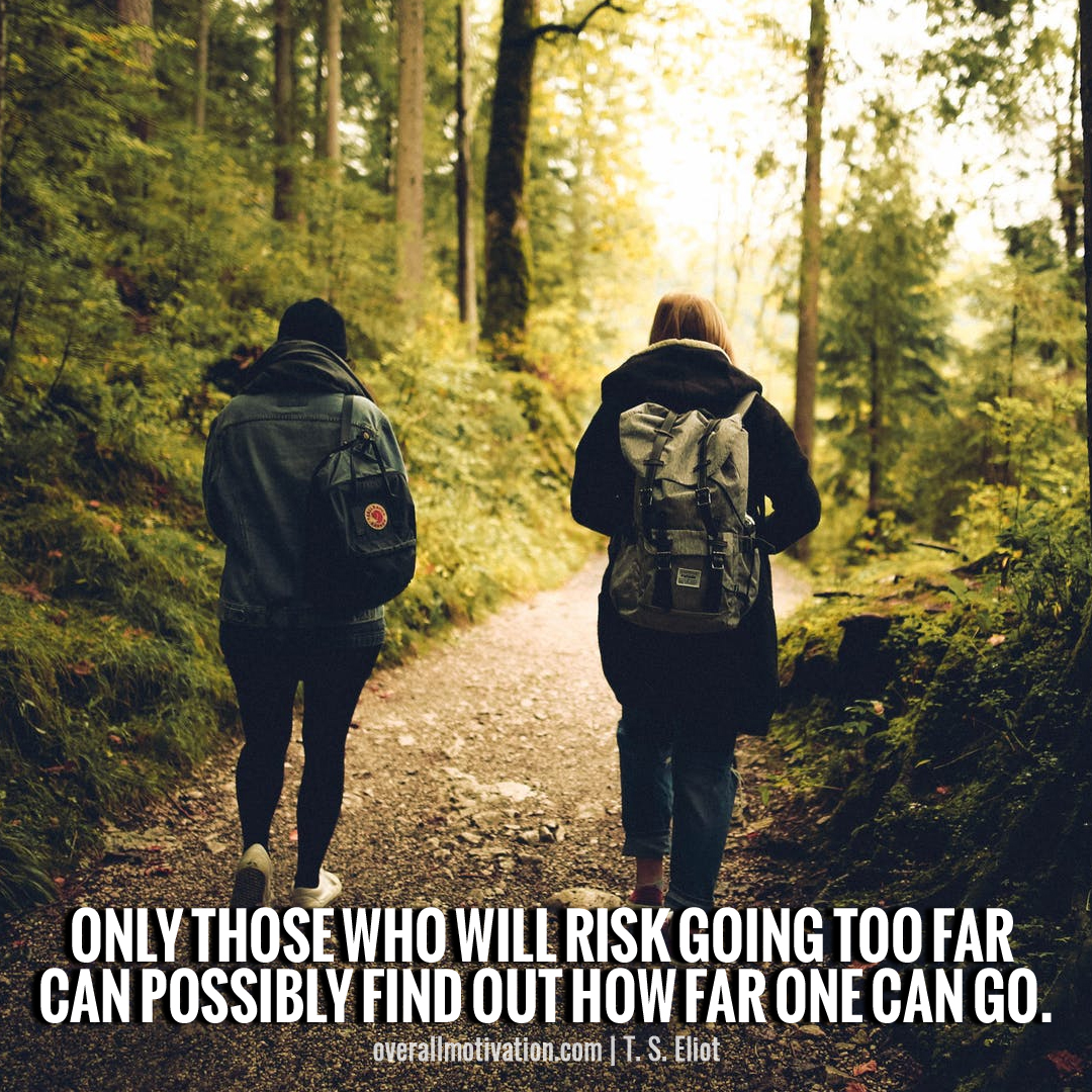 Only those who will risk going too far_wisest quotes