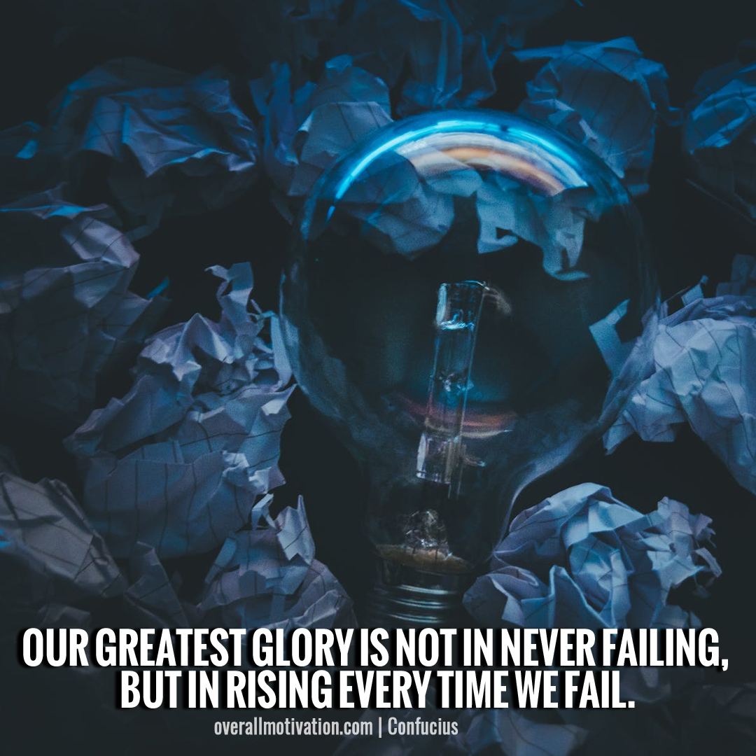 Our greatest glory is not in never failing
