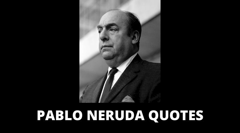 Pablo Neruda Quotes featured