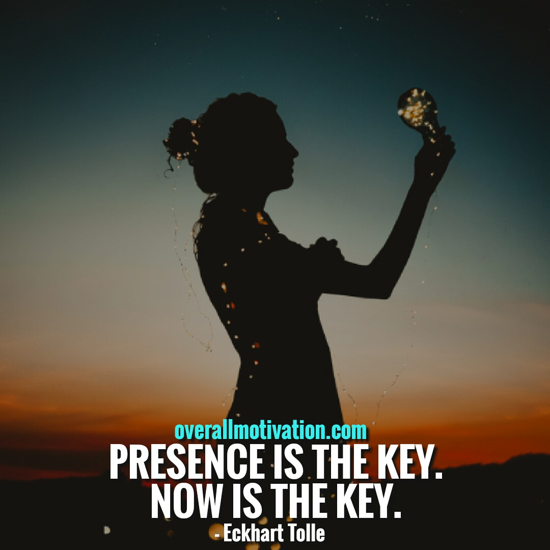 Eckhart Tolle quotes presence is the key