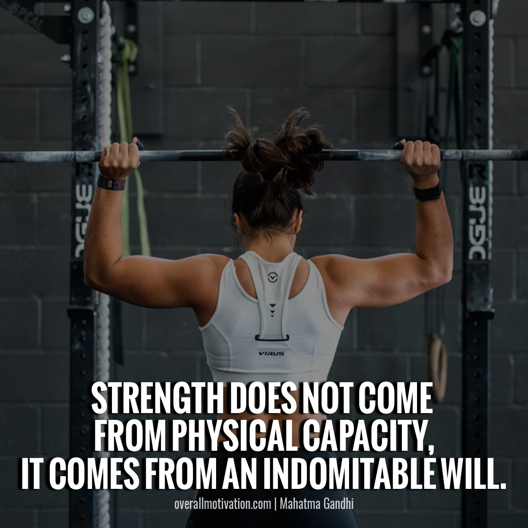Strength does not come from physical capacity. It comes from an indomitable will. Quotes by Mahatma Gandhi