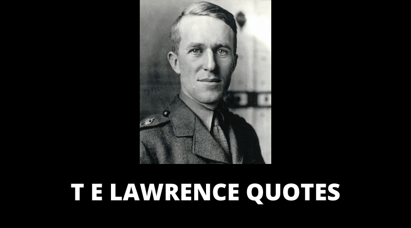 T E Lawrence Quotes featured