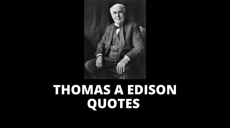 Thomas A Edison Quotes