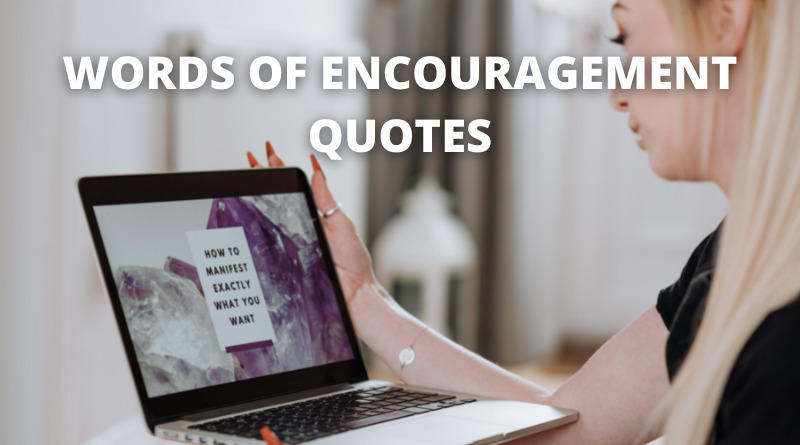 WORDS OF ENCOURAGEMENT QUOTES FEATURE