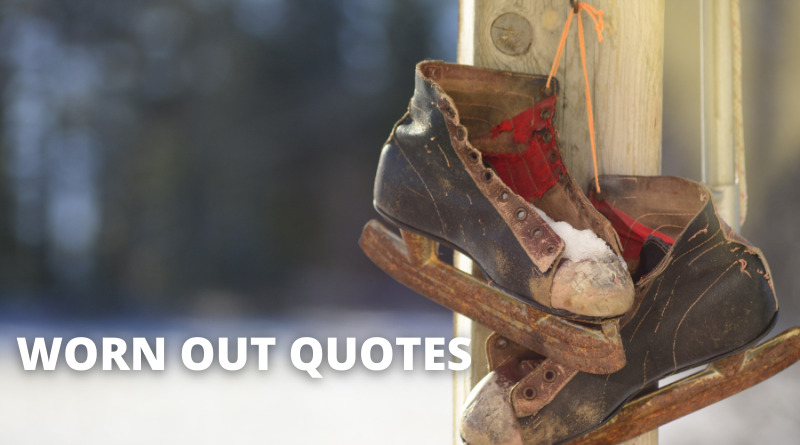 Worn Out Quotes Featured