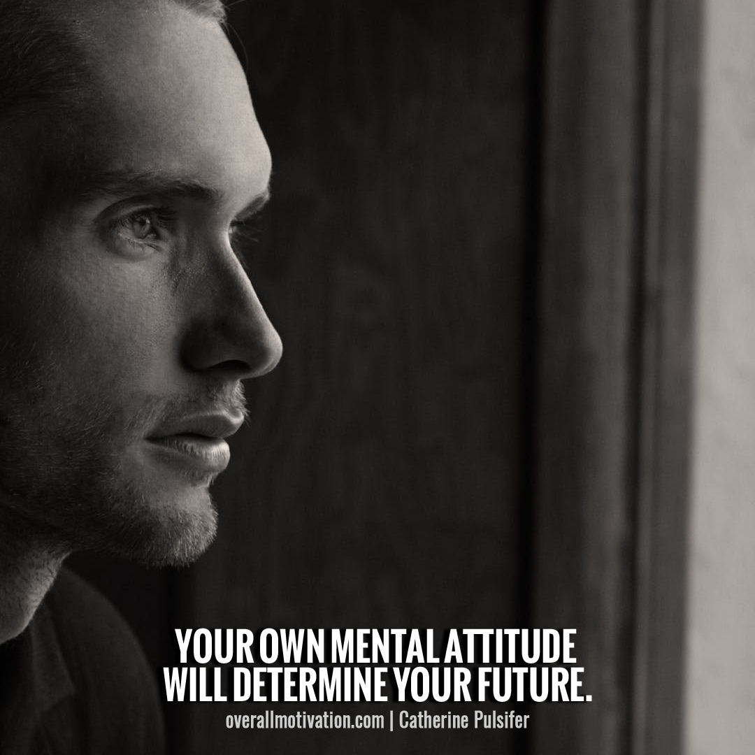 Your own mental attitude