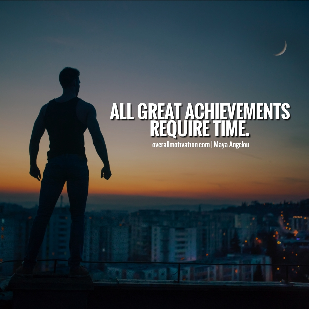 all great achievements require time Quotes on Commitment to Excellence