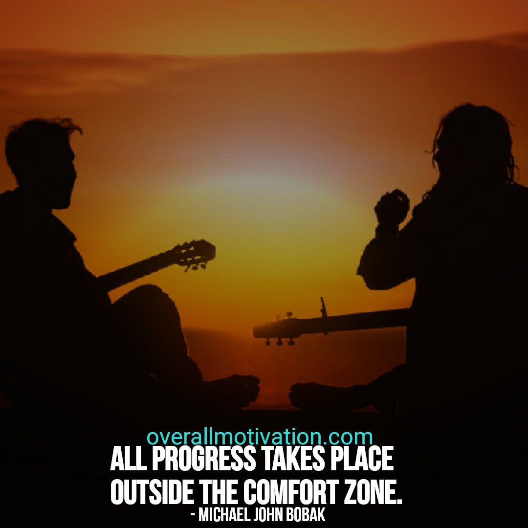 All progress takes place outside the comfort zone all progress takes place