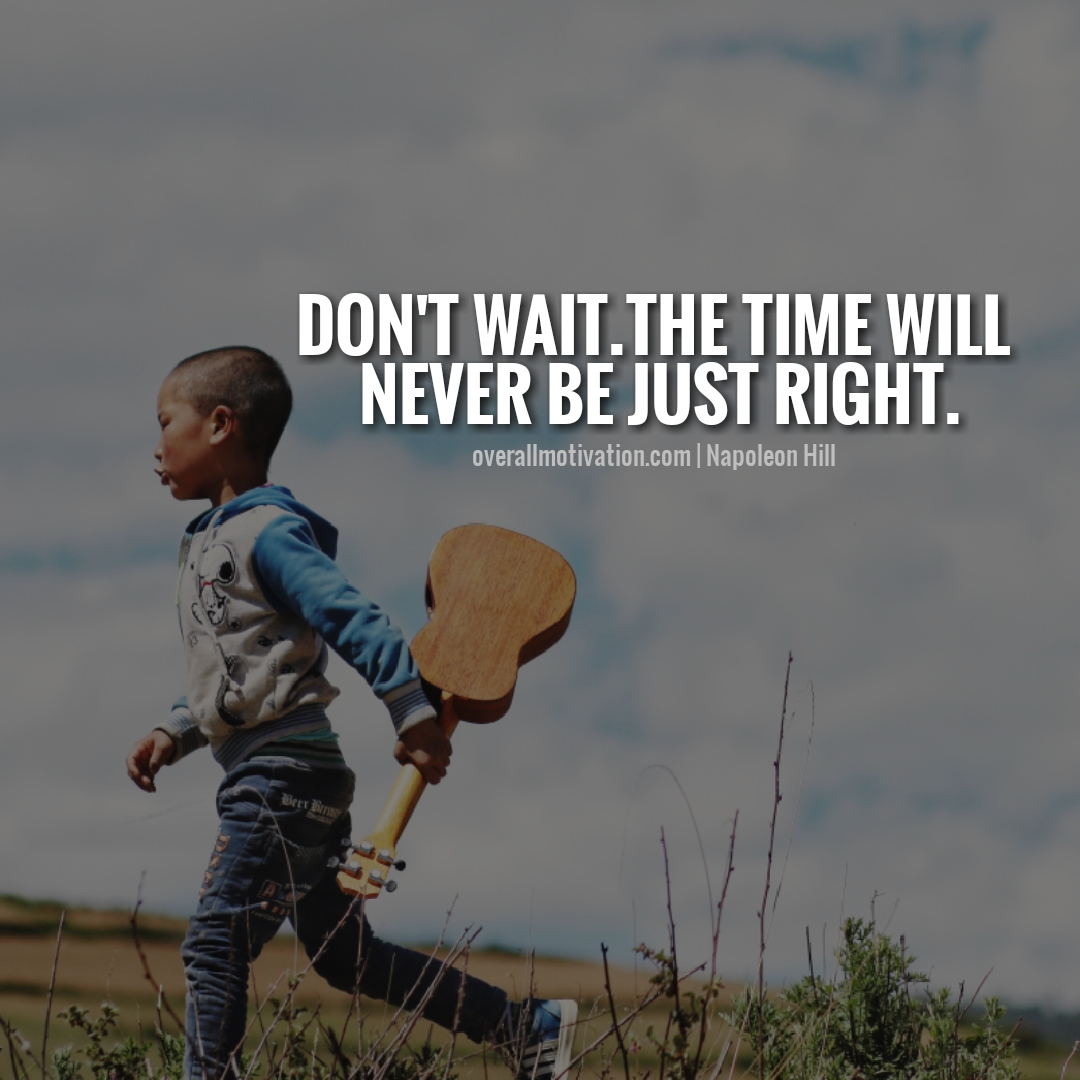 dont wait for the right time