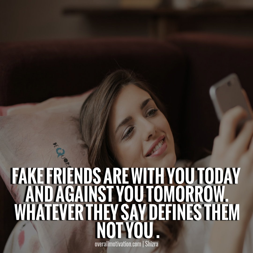 fake friends are with you today