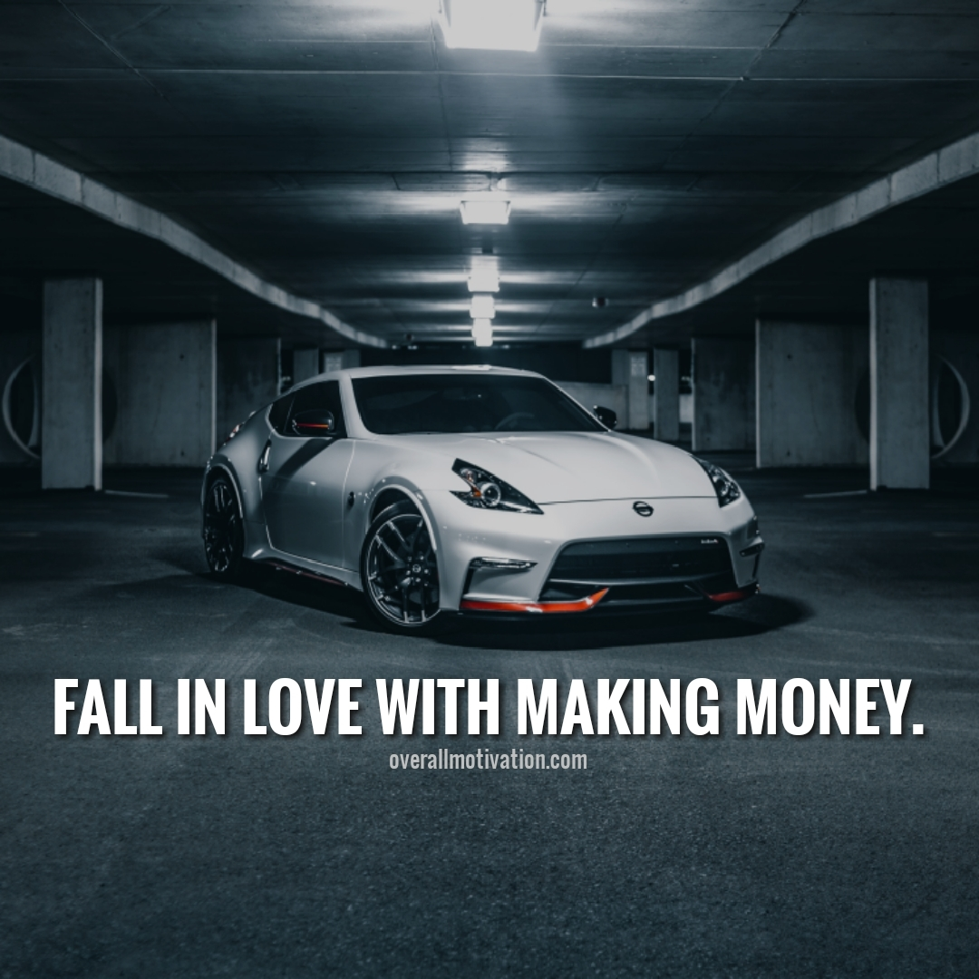 fall in love with making money