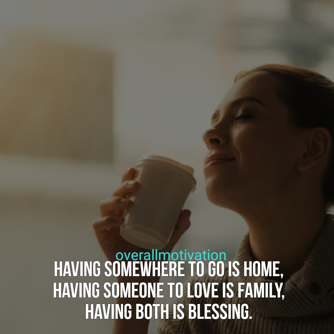 Family quotes overallmotivation having somewhere to go is home