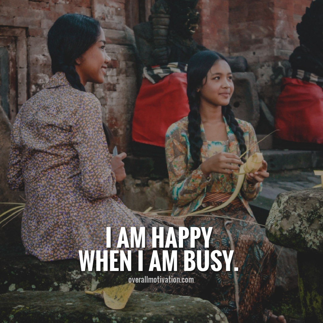 i am happy when i am busy