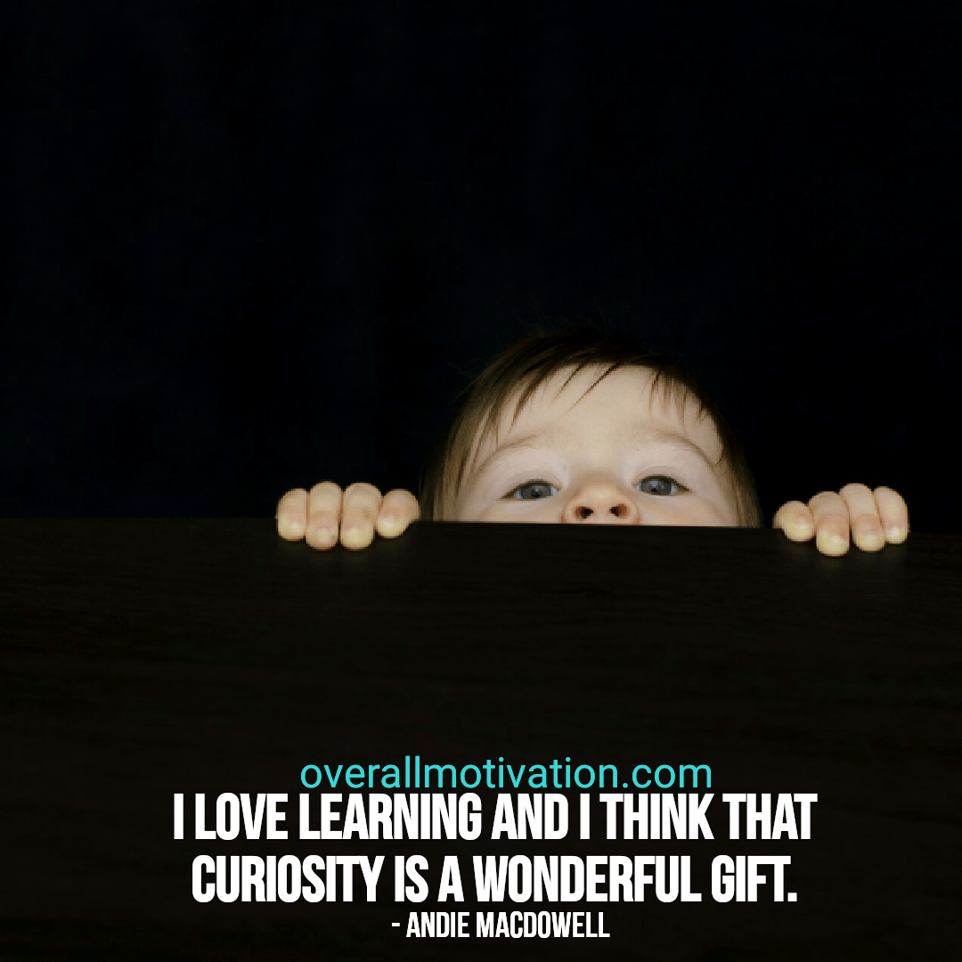 curiosity quotes overallmotivation i love learning