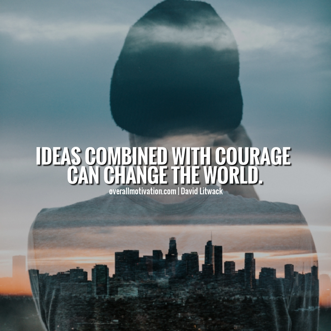 ideas combined with courage quotes