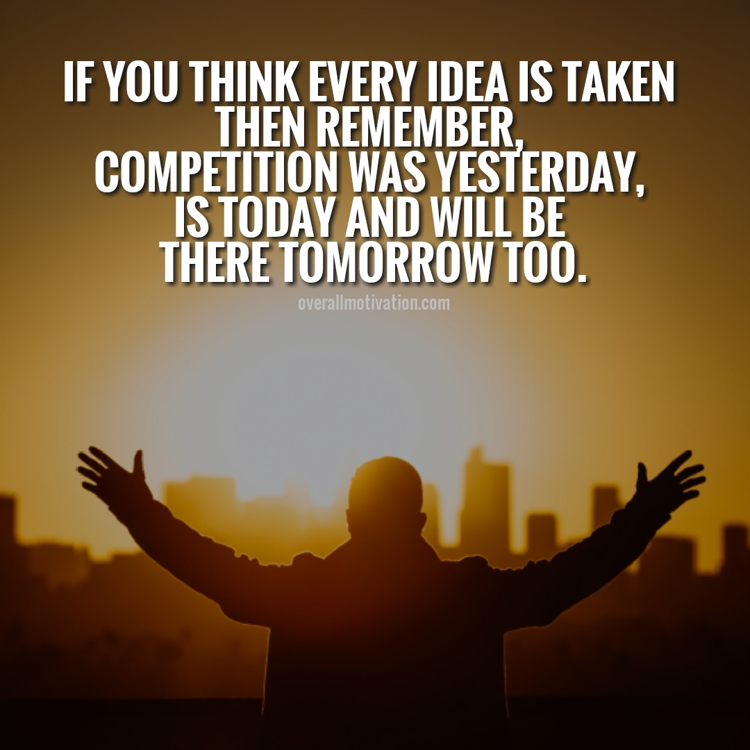 if you think every idea is taken