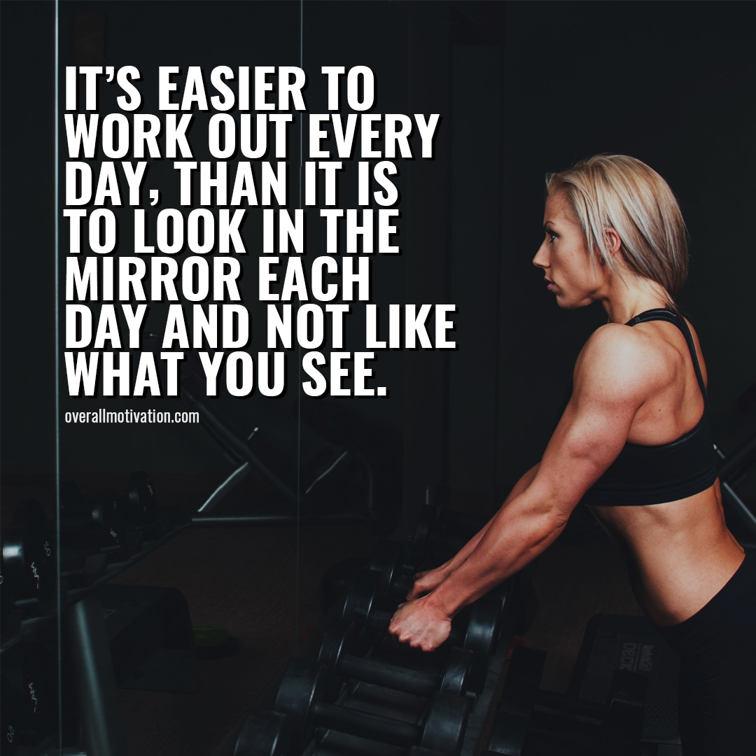 its easier to workout every day Bodybuilding Motivational Quotes