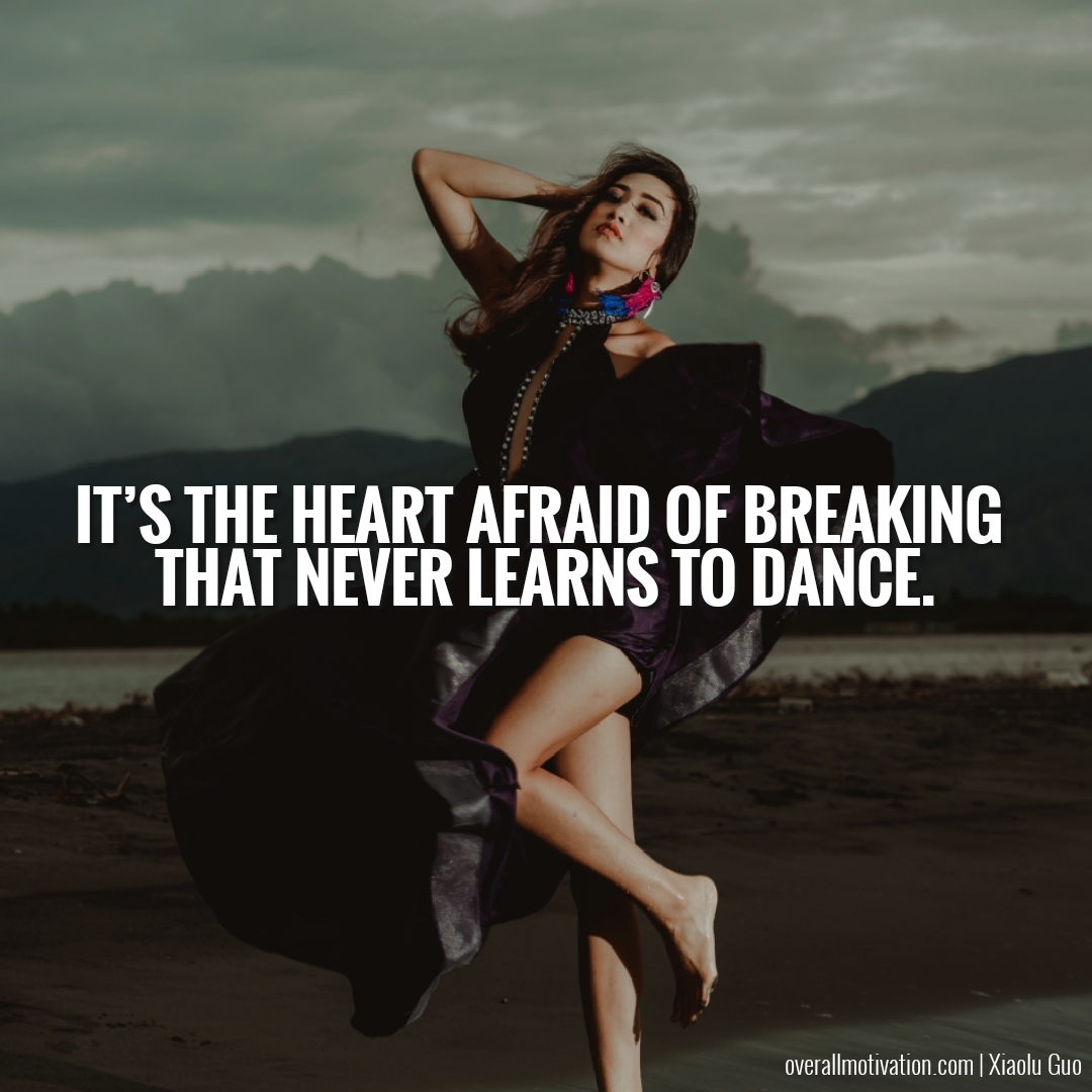 its the heart afraid of breaking courage quotes