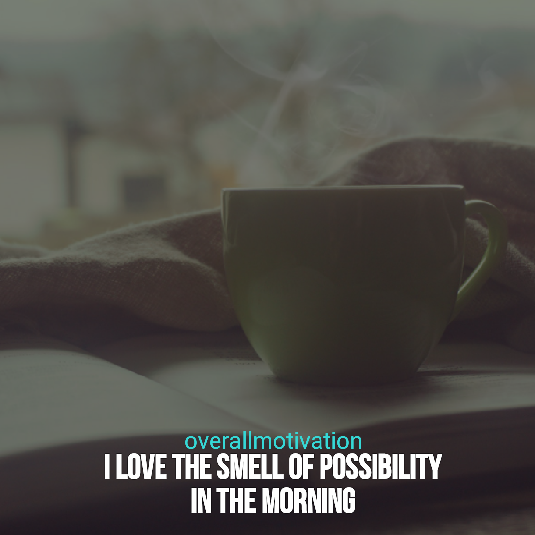 good morning quotes overallmotivation love the smell