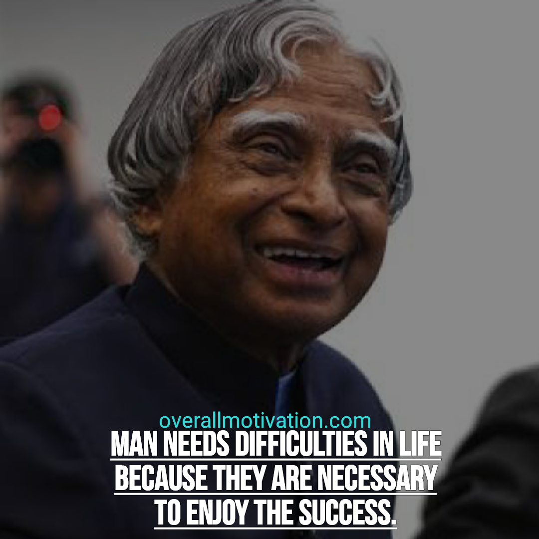 Abdul Kalam quotes overallmotivation man needs difficulties