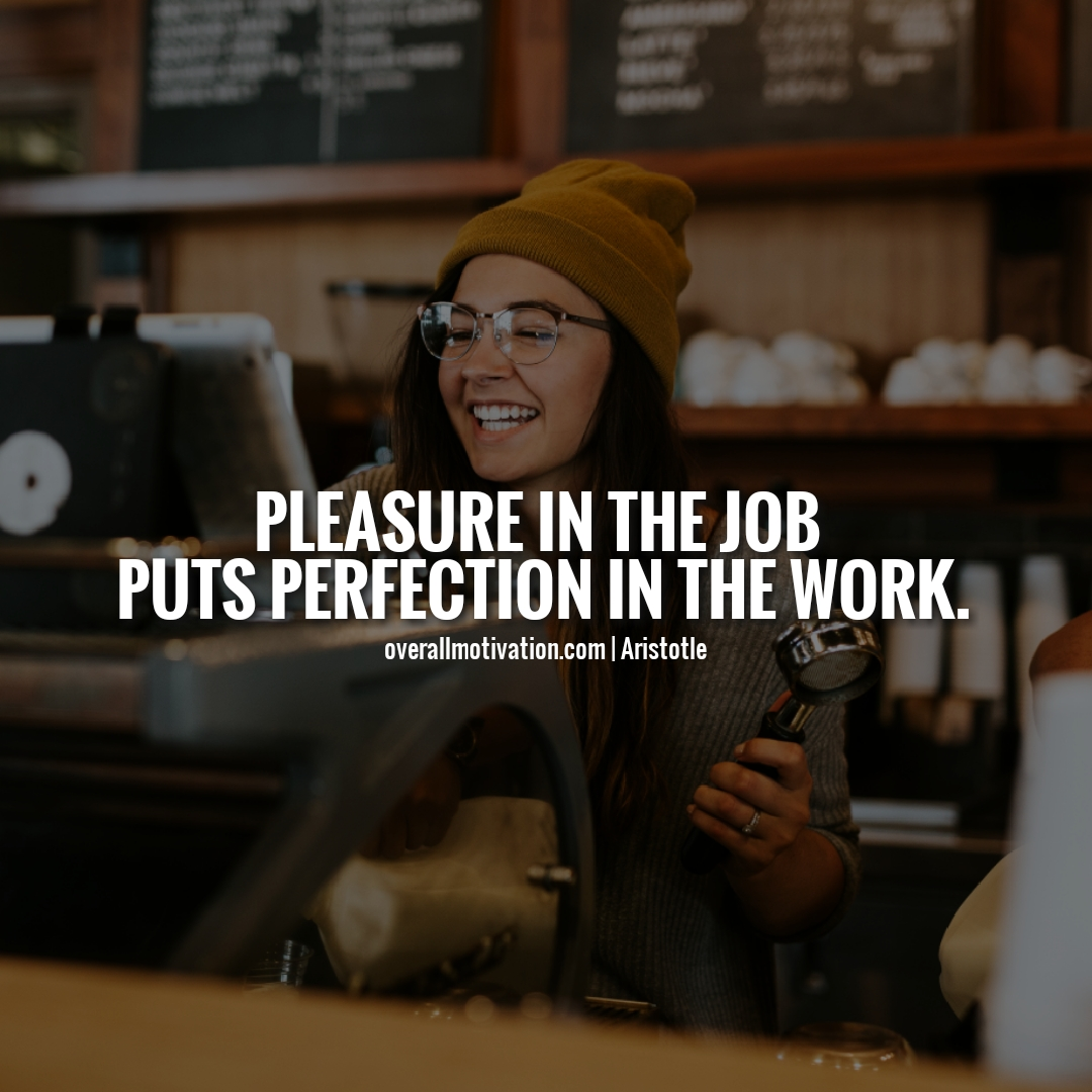 pleasure in the job - simple Entrepreneur Quotes