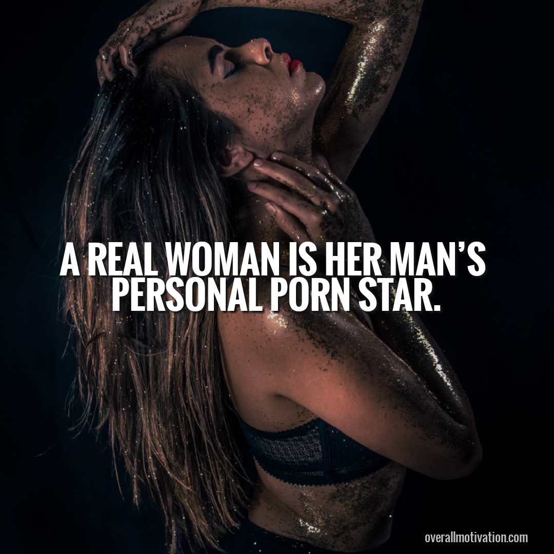sexy dirty sex quotes-a real woman is her man's personal porn star