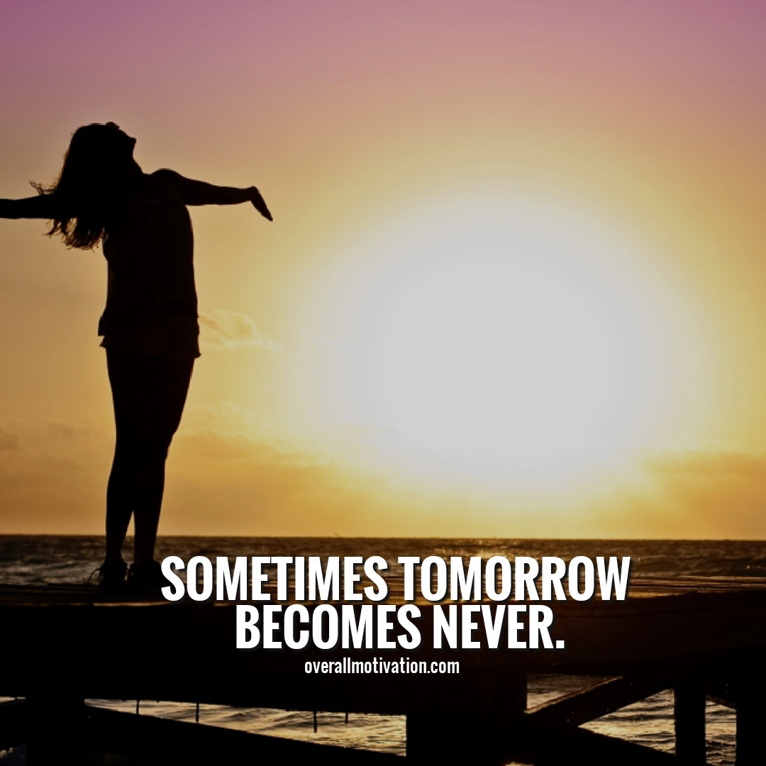 sometimes tomorrow becomes never Courage quotes