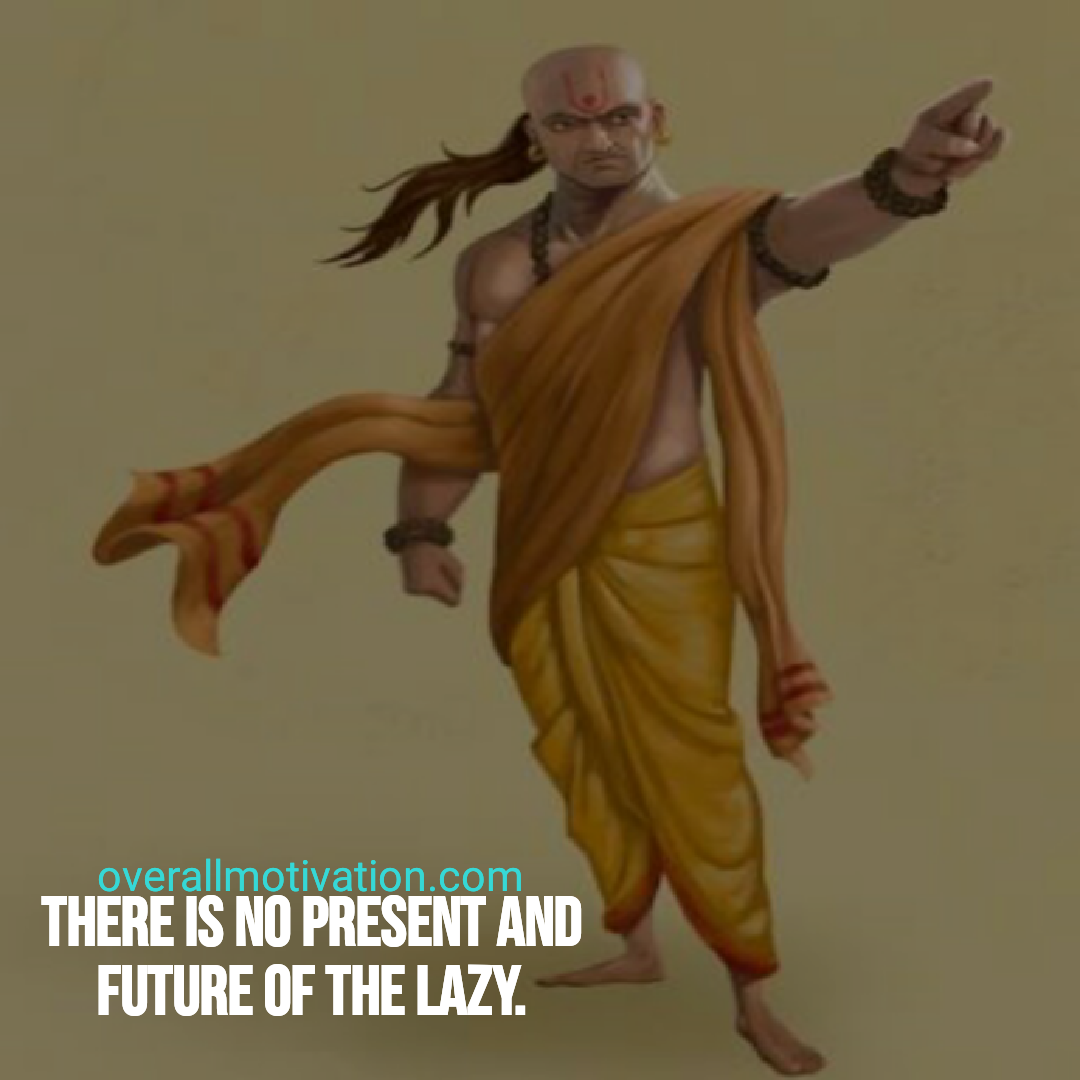 Chanakya Quotes there is no present
