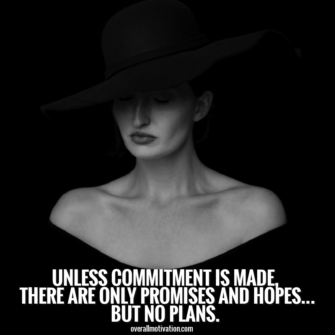 unless commitment is made you always have two choices Quotes on Commitment to Excellence