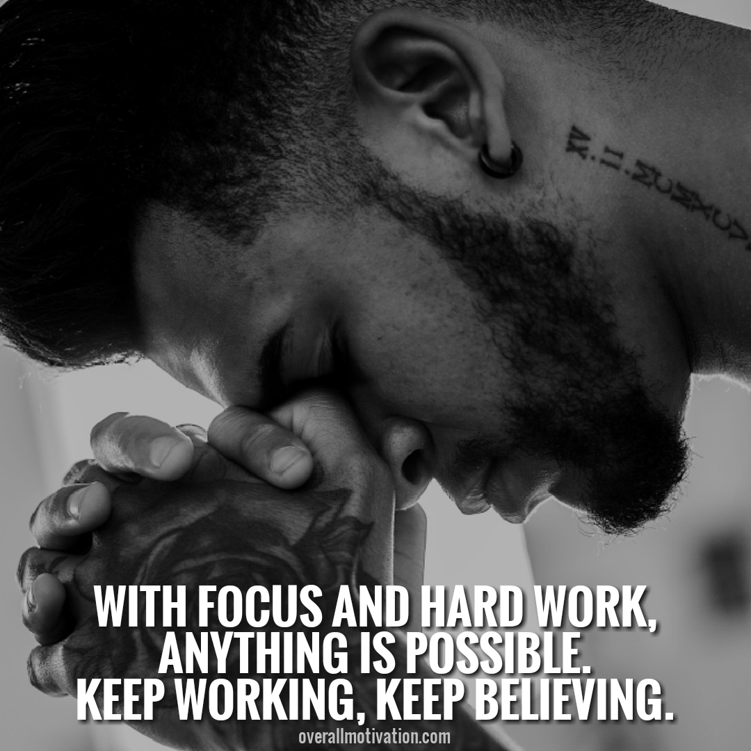 with focus and hard work
