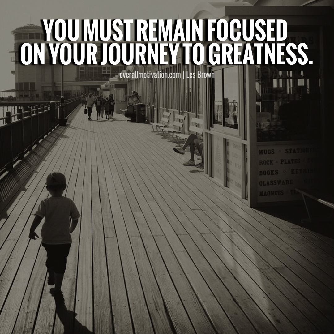 you must remain focused